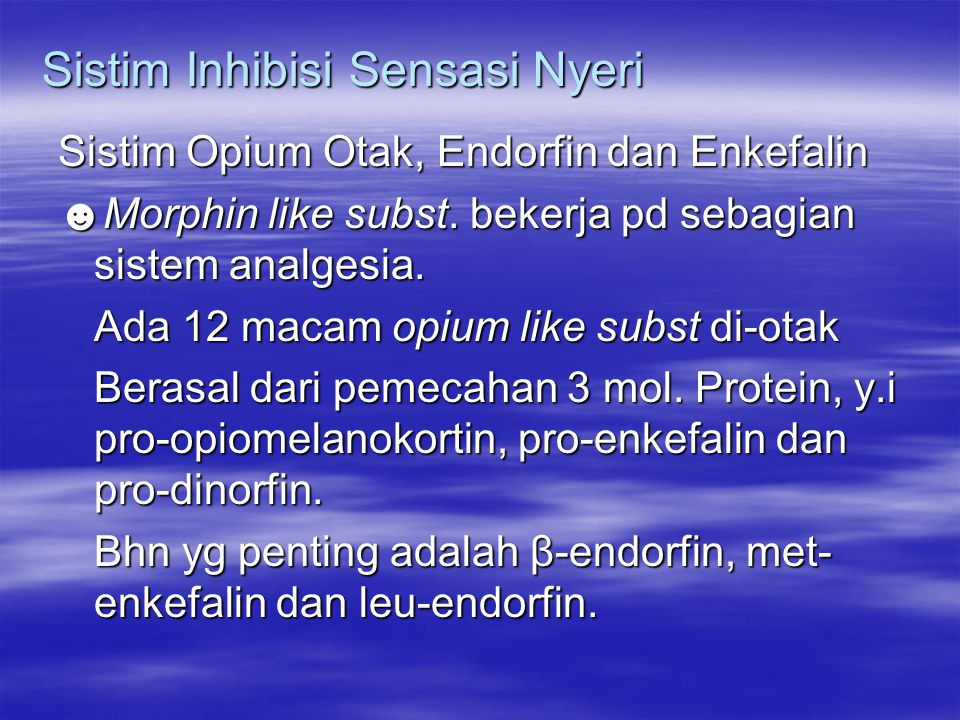Sistim Inhibisi Sensasi Nyeri Sistim Opium Otak, Endorfin dan Enkefalin ☻Morphin like subst.