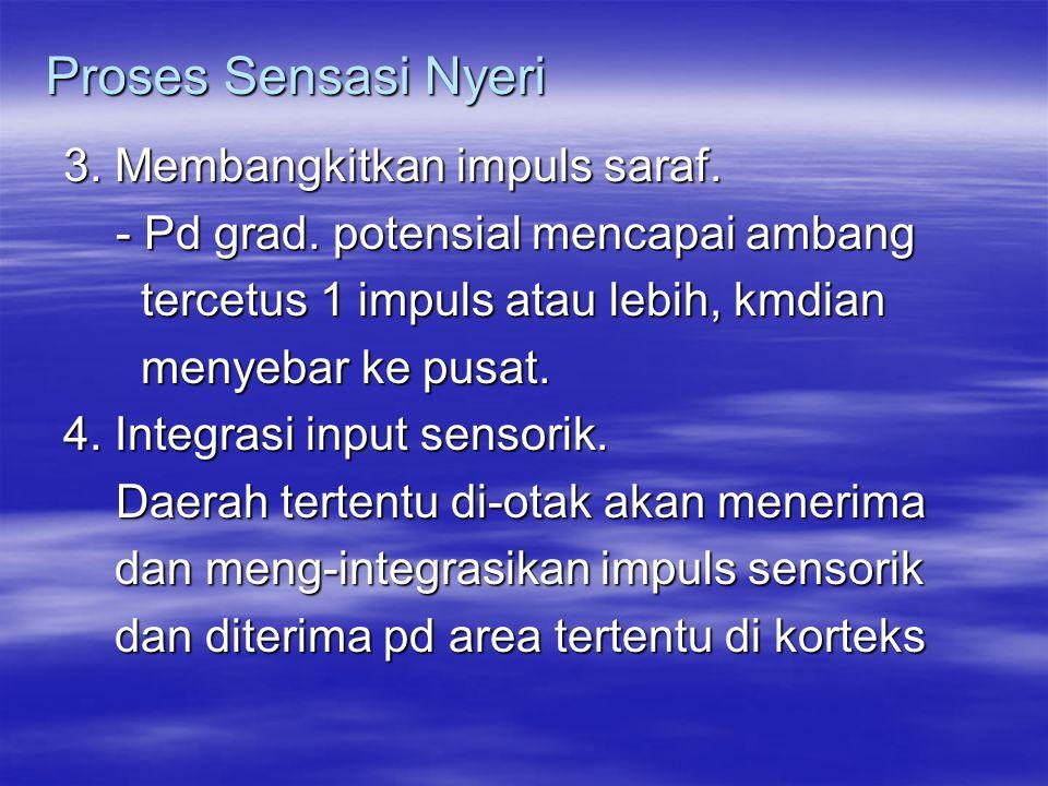 Proses Sensasi Nyeri 3.Membangkitkan impuls saraf.