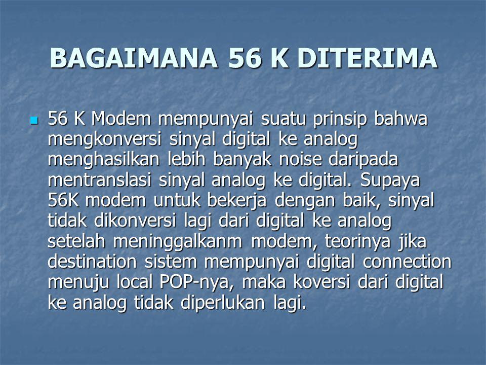 BAGAIMANA 56 K DITERIMA 56 K Modem mempunyai suatu prinsip bahwa mengkonversi sinyal digital ke analog menghasilkan lebih banyak noise daripada mentra
