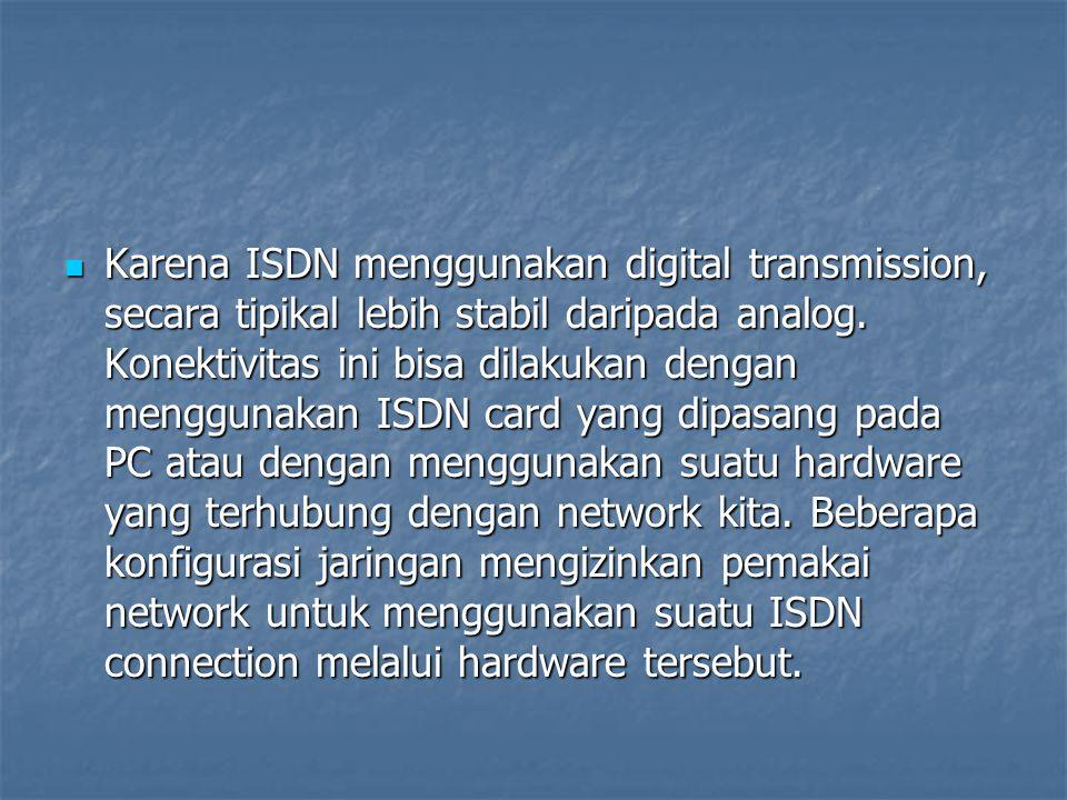 Karena ISDN menggunakan digital transmission, secara tipikal lebih stabil daripada analog. Konektivitas ini bisa dilakukan dengan menggunakan ISDN car