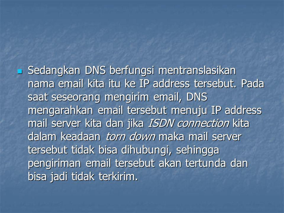 Sedangkan DNS berfungsi mentranslasikan nama email kita itu ke IP address tersebut. Pada saat seseorang mengirim email, DNS mengarahkan email tersebut