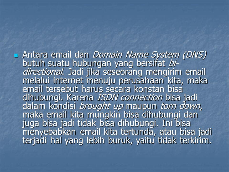 Antara email dan Domain Name System (DNS) butuh suatu hubungan yang bersifat bi- directional. Jadi jika seseorang mengirim email melalui internet menu
