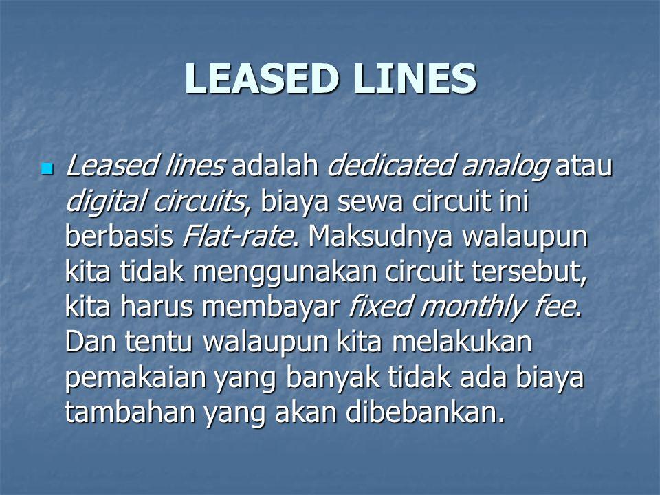 LEASED LINES Leased lines adalah dedicated analog atau digital circuits, biaya sewa circuit ini berbasis Flat-rate. Maksudnya walaupun kita tidak meng