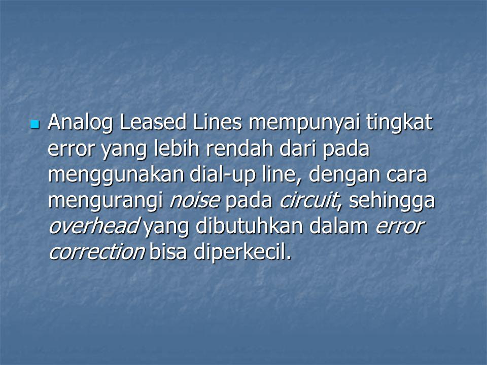 Analog Leased Lines mempunyai tingkat error yang lebih rendah dari pada menggunakan dial-up line, dengan cara mengurangi noise pada circuit, sehingga