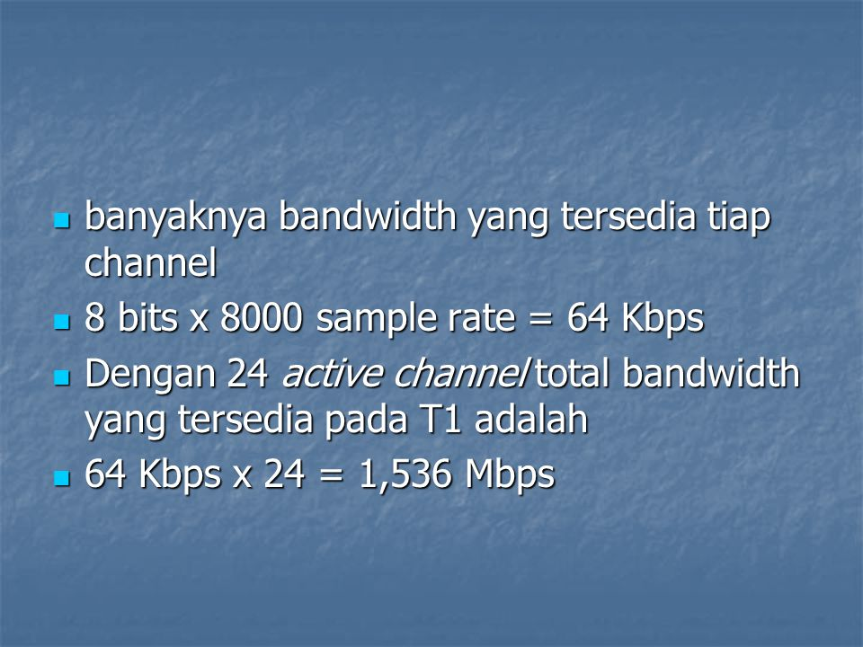banyaknya bandwidth yang tersedia tiap channel banyaknya bandwidth yang tersedia tiap channel 8 bits x 8000 sample rate = 64 Kbps 8 bits x 8000 sample
