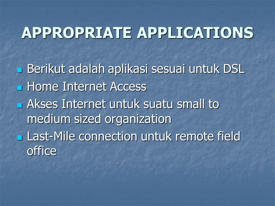 APPROPRIATE APPLICATIONS Berikut adalah aplikasi sesuai untuk DSL Berikut adalah aplikasi sesuai untuk DSL Home Internet Access Home Internet Access A