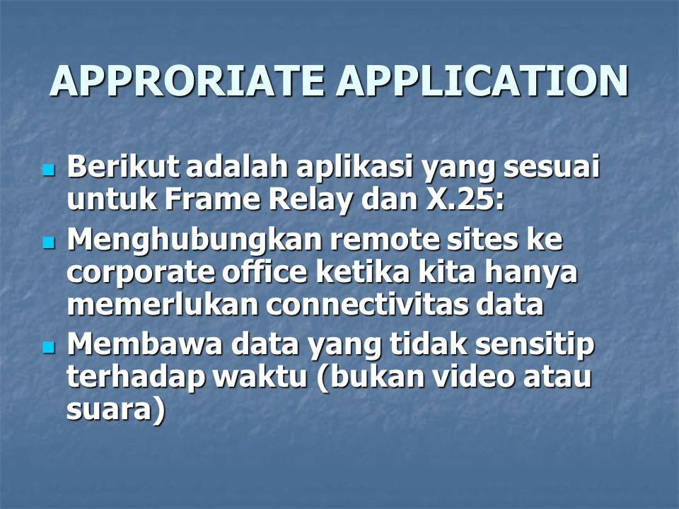 APPRORIATE APPLICATION Berikut adalah aplikasi yang sesuai untuk Frame Relay dan X.25: Berikut adalah aplikasi yang sesuai untuk Frame Relay dan X.25: