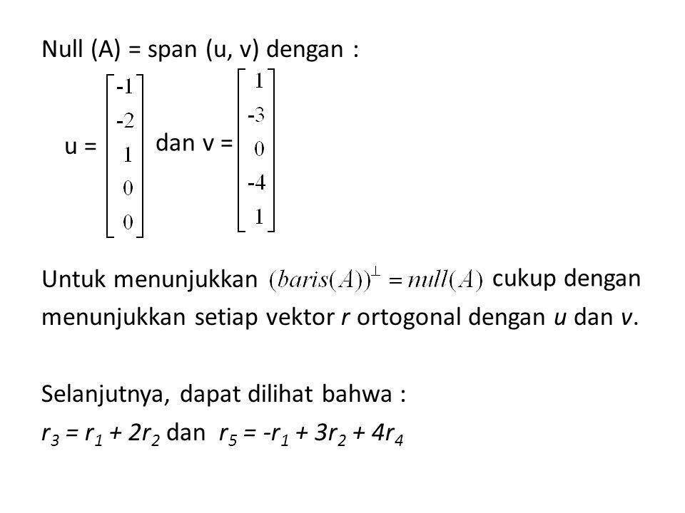 Null (A) = span (u, v) dengan : Untuk menunjukkan menunjukkan setiap vektor r ortogonal dengan u dan v.