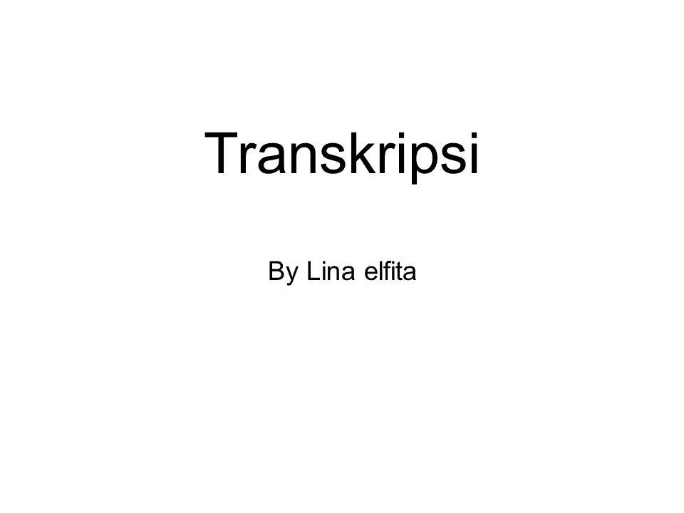 Transkripsi By Lina elfita