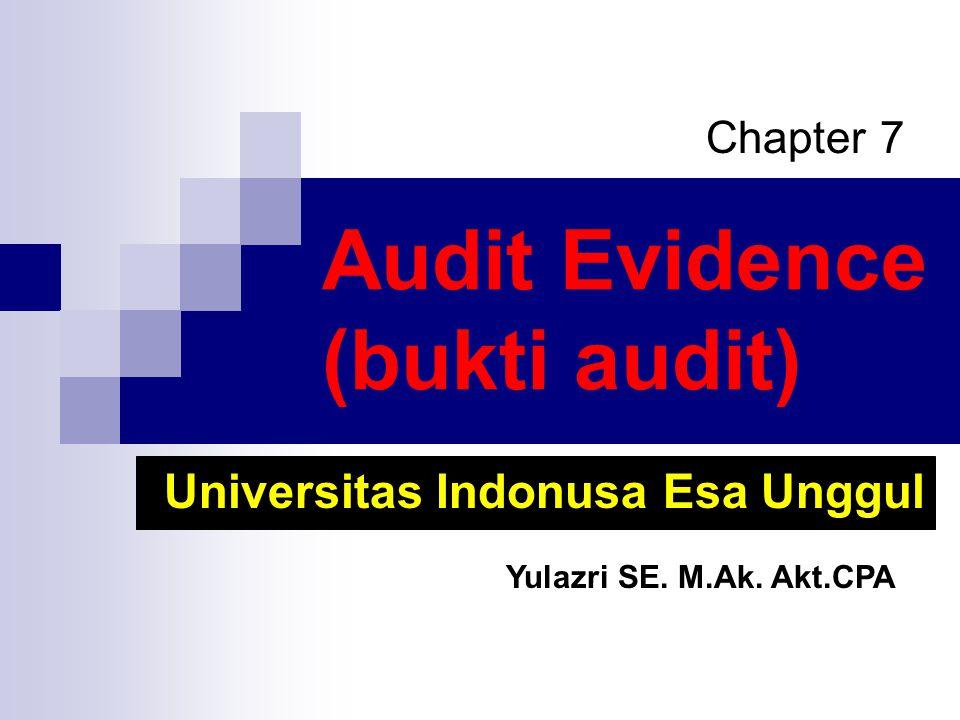 Audit Evidence (bukti audit) Chapter 7 Universitas Indonusa Esa Unggul Yulazri SE. M.Ak. Akt.CPA