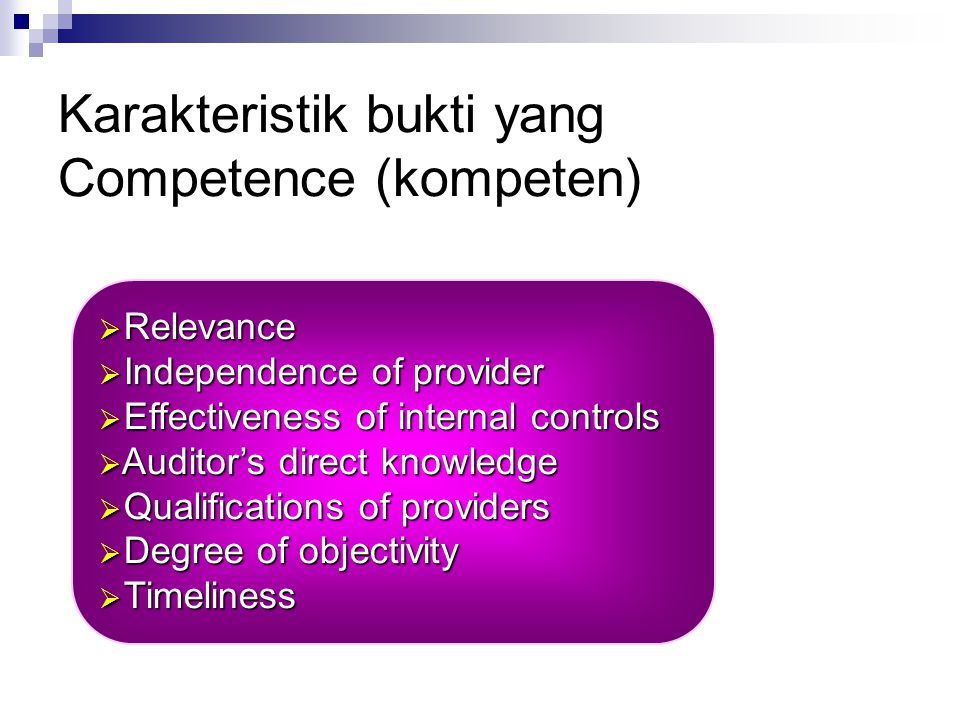 bukti yang Competence (kompeten) Bukti yang kompeten adalah bukti yang dapat dipercaya atau diyakini kebenarannya.