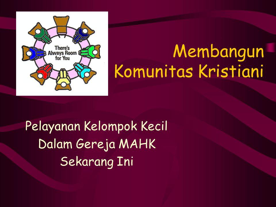 Membangun Komunitas Kristiani Pelayanan Kelompok Kecil Dalam Gereja MAHK Sekarang Ini
