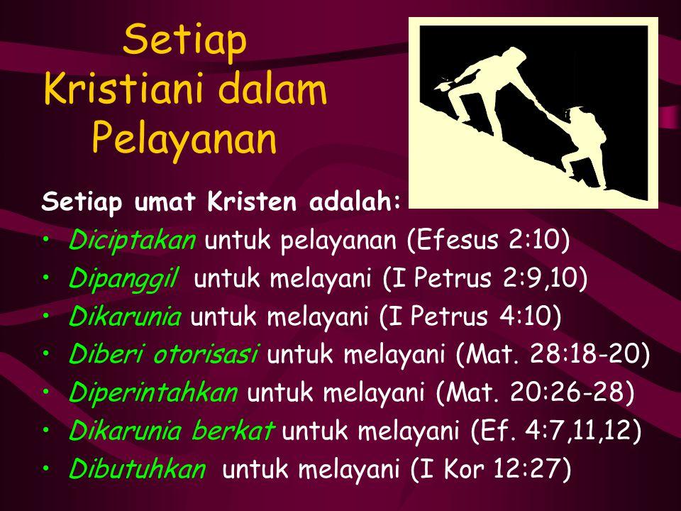 Setiap Kristiani dalam Pelayanan Setiap umat Kristen adalah: Diciptakan untuk pelayanan (Efesus 2:10) Dipanggil untuk melayani (I Petrus 2:9,10) Dikar