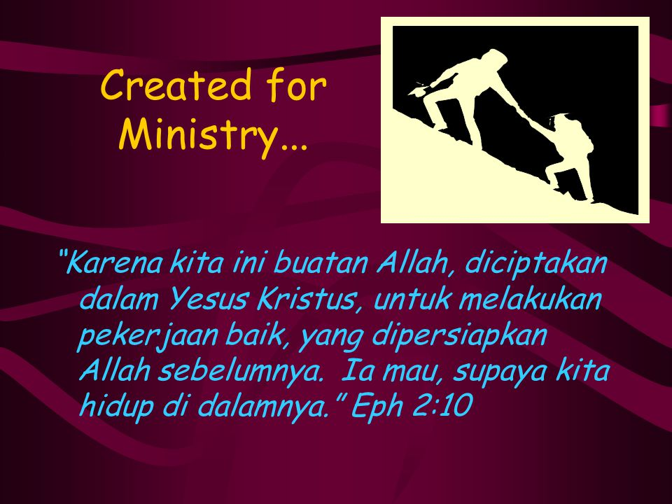 """Created for Ministry... """"Karena kita ini buatan Allah, diciptakan dalam Yesus Kristus, untuk melakukan pekerjaan baik, yang dipersiapkan Allah sebelum"""