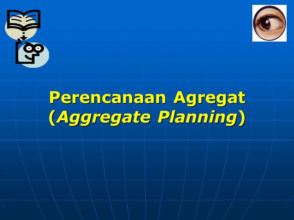 Rencana Agregat Rencana Agregat Strategi perencanaan dalam tahapan Perencanaan dan Pengendalian Produksi yang bermuara pada perencanaan kapasitas yang optimal.