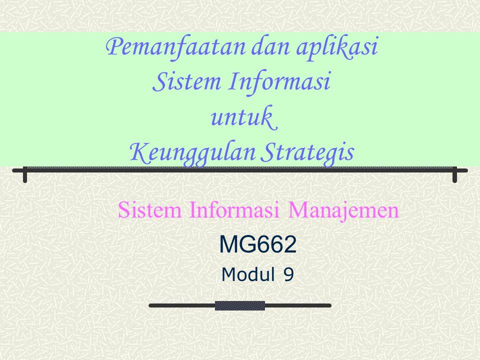 Pemanfaatan dan aplikasi Sistem Informasi untuk Keunggulan Strategis Sistem Informasi Manajemen MG662 Modul 9