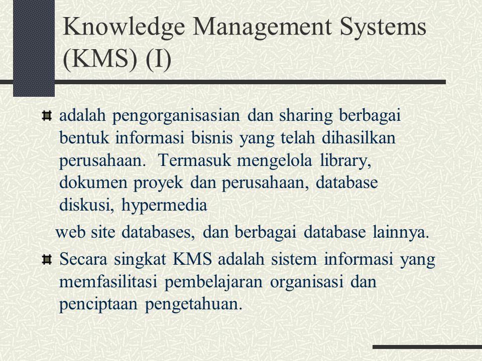 Knowledge Management Systems (KMS) (I) adalah pengorganisasian dan sharing berbagai bentuk informasi bisnis yang telah dihasilkan perusahaan. Termasuk