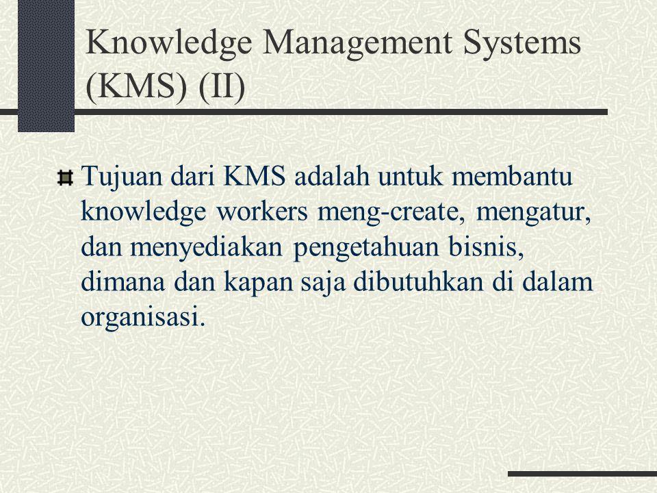Tujuan dari KMS adalah untuk membantu knowledge workers meng-create, mengatur, dan menyediakan pengetahuan bisnis, dimana dan kapan saja dibutuhkan di