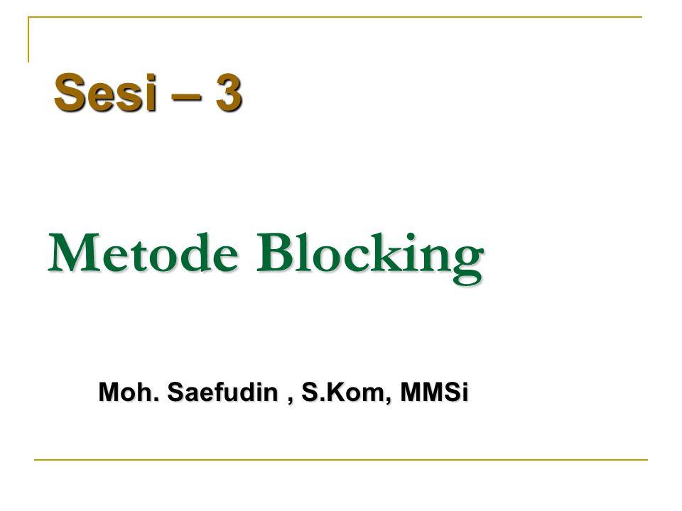 Metode Blocking Sesi – 3 Moh. Saefudin, S.Kom, MMSi