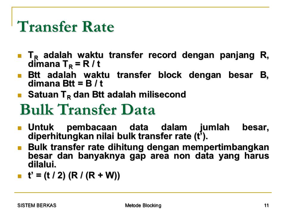 SISTEM BERKAS Metode Blocking 11 Transfer Rate T R adalah waktu transfer record dengan panjang R, dimana T R = R / t T R adalah waktu transfer record
