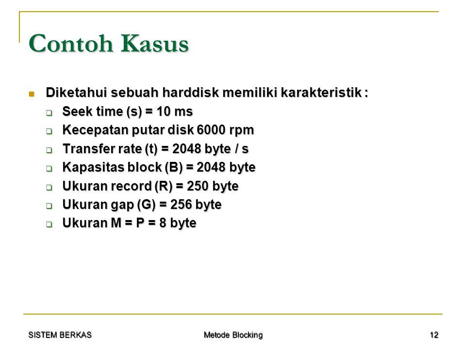 SISTEM BERKAS Metode Blocking 12 Contoh Kasus Diketahui sebuah harddisk memiliki karakteristik : Diketahui sebuah harddisk memiliki karakteristik : 