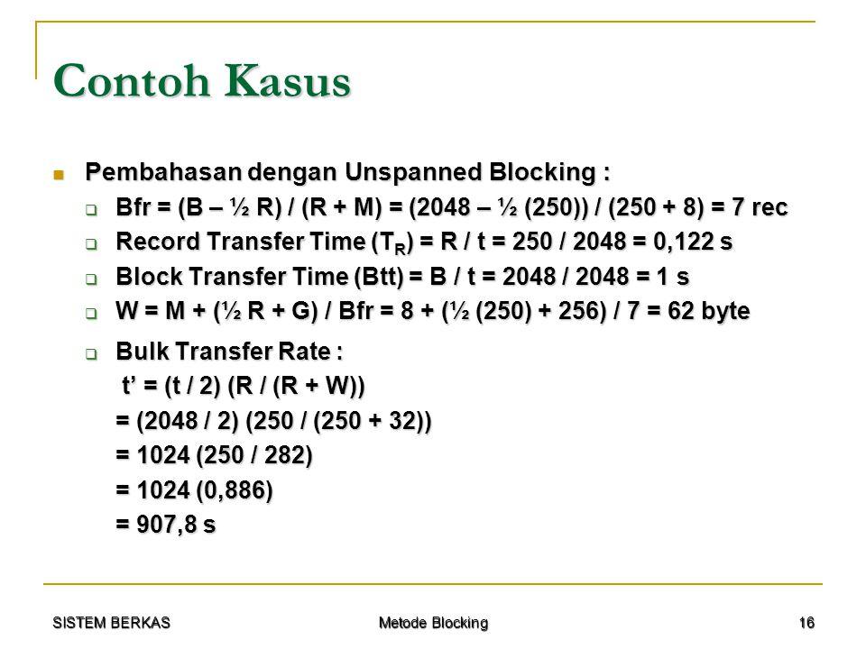 SISTEM BERKAS Metode Blocking 16 Contoh Kasus Pembahasan dengan Unspanned Blocking : Pembahasan dengan Unspanned Blocking :  Bfr = (B – ½ R) / (R + M