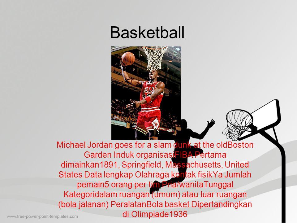Basketball Michael Jordan goes for a slam dunk at the oldBoston Garden Induk organisasiFIBA Pertama dimainkan1891, Springfield, Massachusetts, United