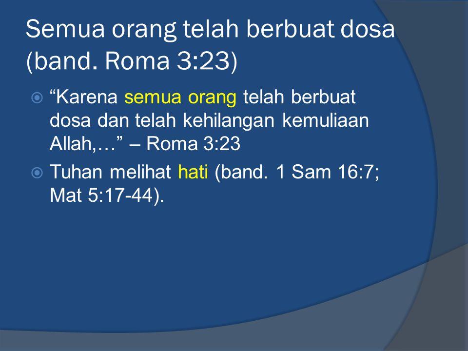 Bukan soal dosa besar atau kecil (band.Luk 13:1-5)  Tidak.