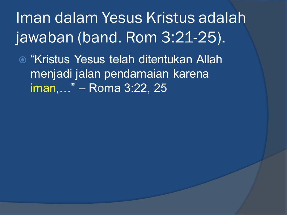Iman dalam Yesus Kristus adalah jawaban (band. Rom 3:21-25).