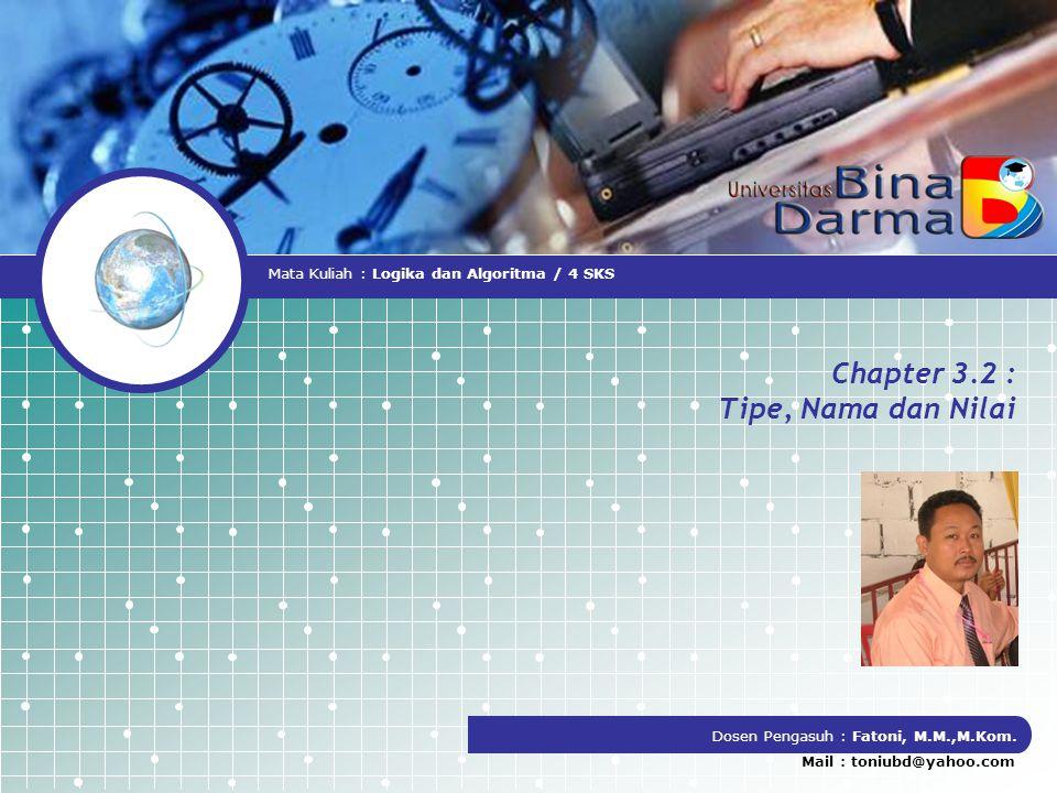 Chapter 3.2 : Tipe, Nama dan Nilai Dosen Pengasuh : Fatoni, M.M.,M.Kom.