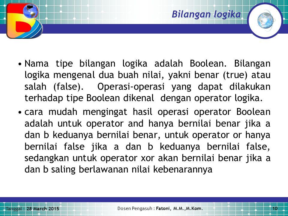 Tanggal : 28 March 2015 Dosen Pengasuh : Fatoni, M.M.,M.Kom.10 Bilangan logika Nama tipe bilangan logika adalah Boolean.