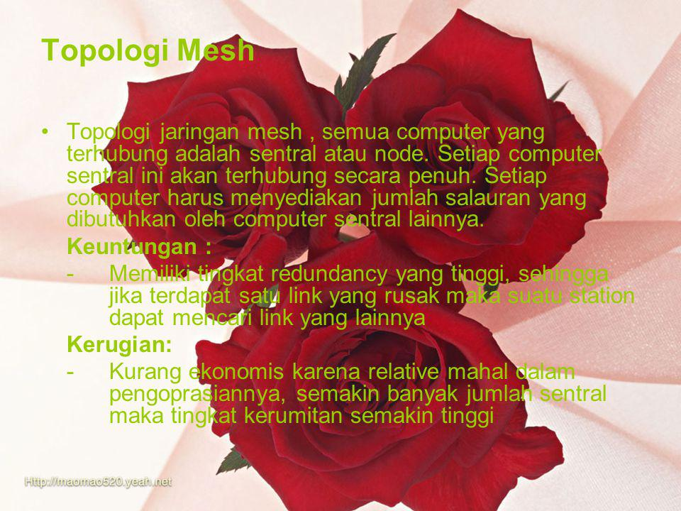 Topologi Mesh Topologi jaringan mesh, semua computer yang terhubung adalah sentral atau node.