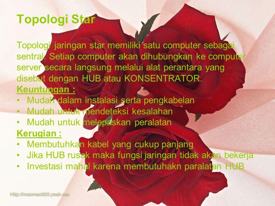 Topologi Star Topologi jaringan star memiliki satu computer sebagai sentral.