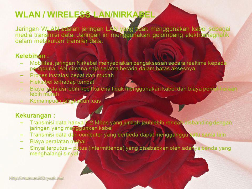 WLAN / WIRELESS LAN/NIRKABEL Jaringan WLAN adalah jaringan LAN yang tidak menggunakan kabel sebagai media transmisi data. Jaringan ini menggunakan gel