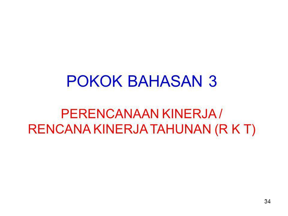 POKOK BAHASAN 3 PERENCANAAN KINERJA / RENCANA KINERJA TAHUNAN (R K T) 34