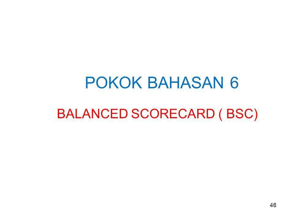 POKOK BAHASAN 6 BALANCED SCORECARD ( BSC) 46