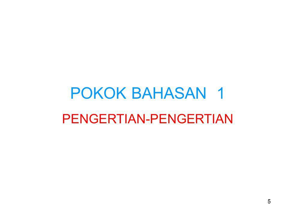 POKOK BAHASAN 1 PENGERTIAN-PENGERTIAN 5