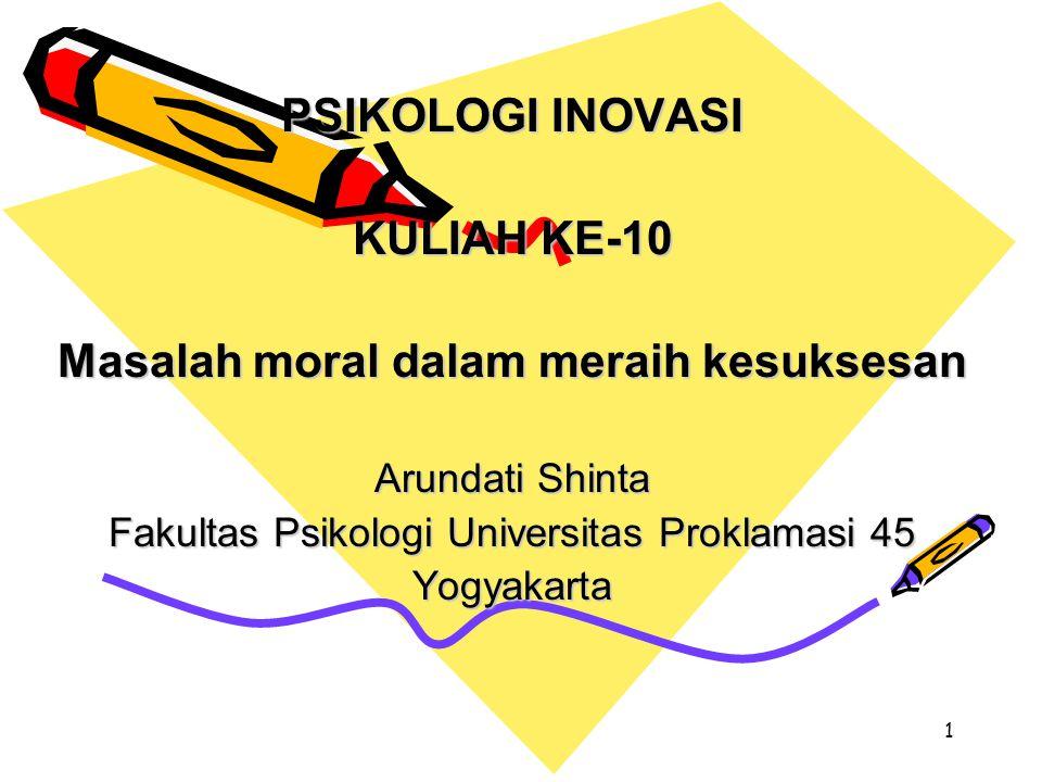 1 PSIKOLOGI INOVASI KULIAH KE-10 Masalah moral dalam meraih kesuksesan Arundati Shinta Fakultas Psikologi Universitas Proklamasi 45 Yogyakarta