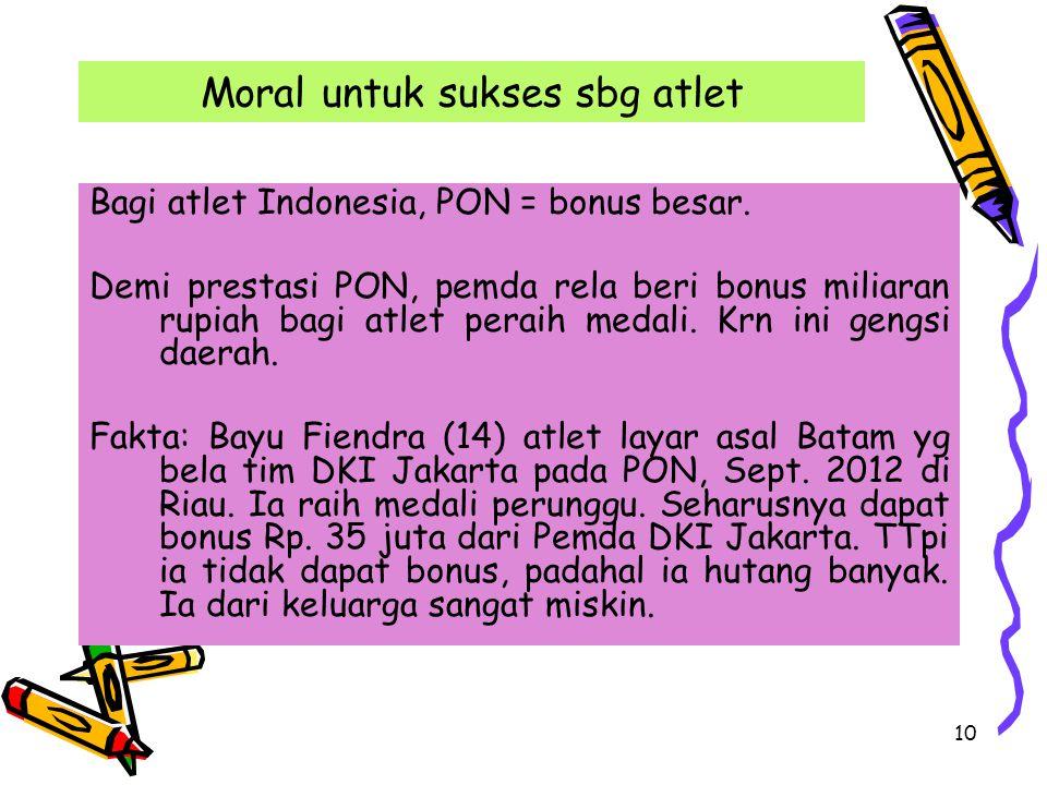 10 Moral untuk sukses sbg atlet Bagi atlet Indonesia, PON = bonus besar.