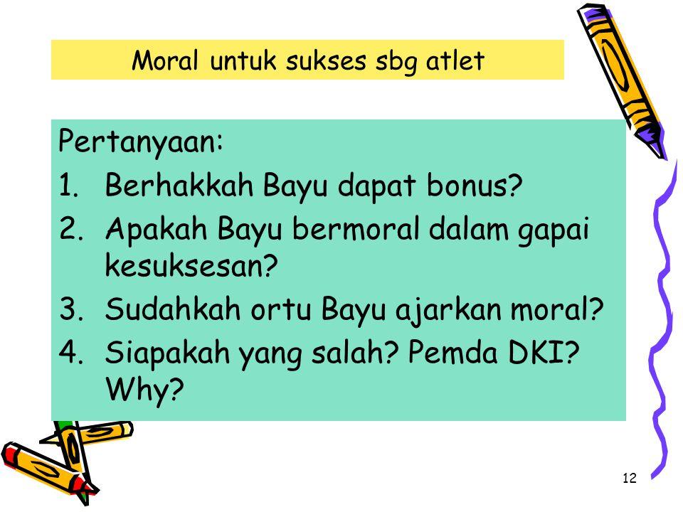 12 Moral untuk sukses sbg atlet Pertanyaan: 1.Berhakkah Bayu dapat bonus.