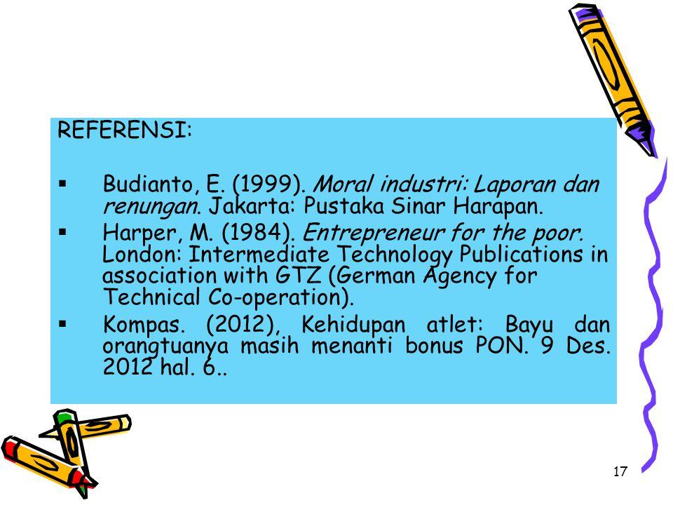 17 REFERENSI:  Budianto, E. (1999). Moral industri: Laporan dan renungan.