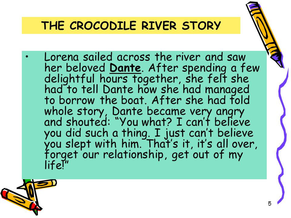 5 THE CROCODILE RIVER STORY Lorena sailed across the river and saw her beloved Dante. After spending a few delightful hours together, she felt she had