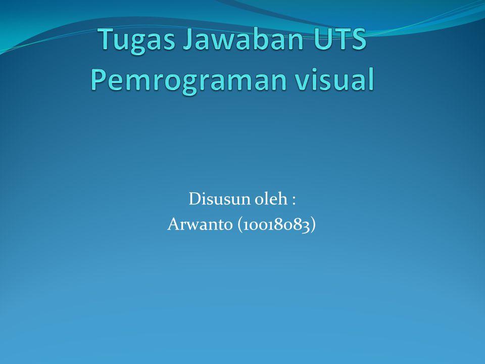 Disusun oleh : Arwanto (10018083)