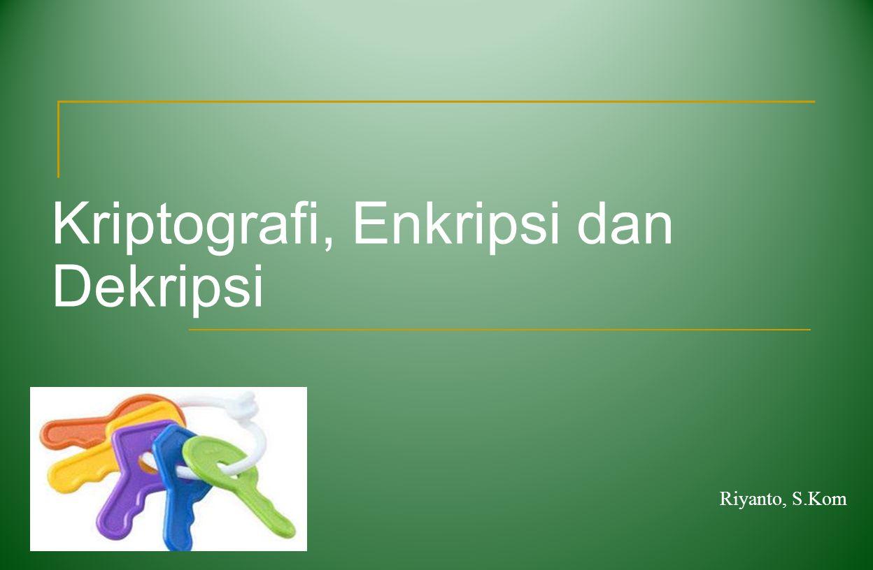 Kriptografi, Enkripsi dan Dekripsi Riyanto, S.Kom