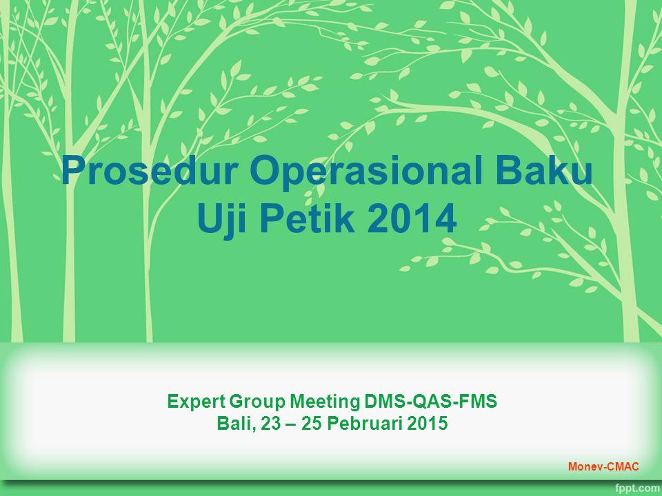Prosedur Operasional Baku Uji Petik 2014 Expert Group Meeting DMS-QAS-FMS Bali, 23 – 25 Pebruari 2015 Monev-CMAC