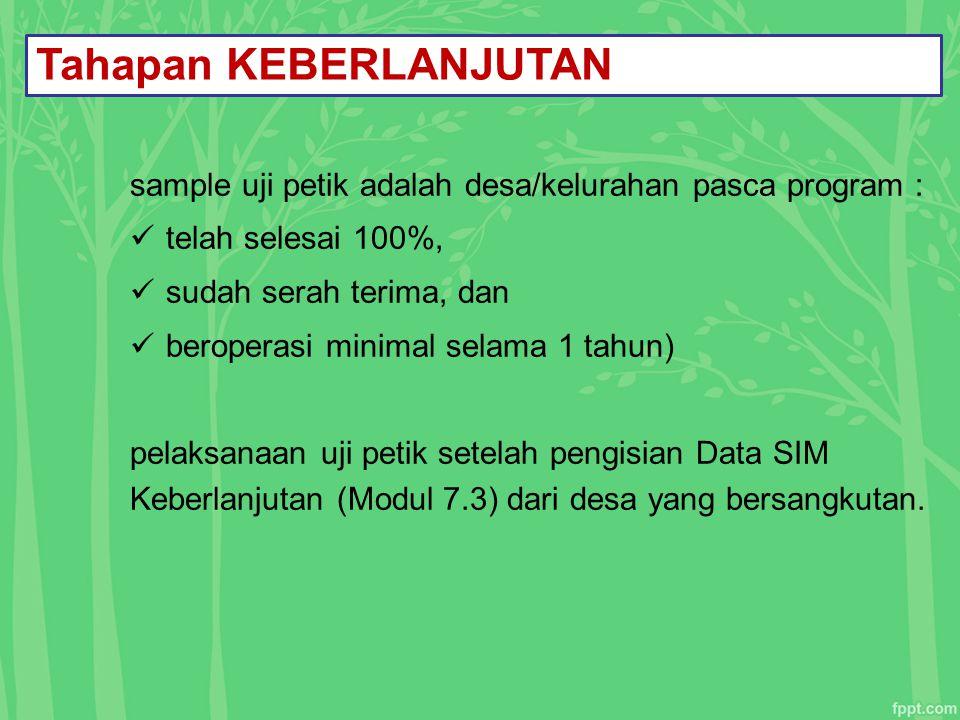 Tahapan KEBERLANJUTAN sample uji petik adalah desa/kelurahan pasca program : telah selesai 100%, sudah serah terima, dan beroperasi minimal selama 1 t