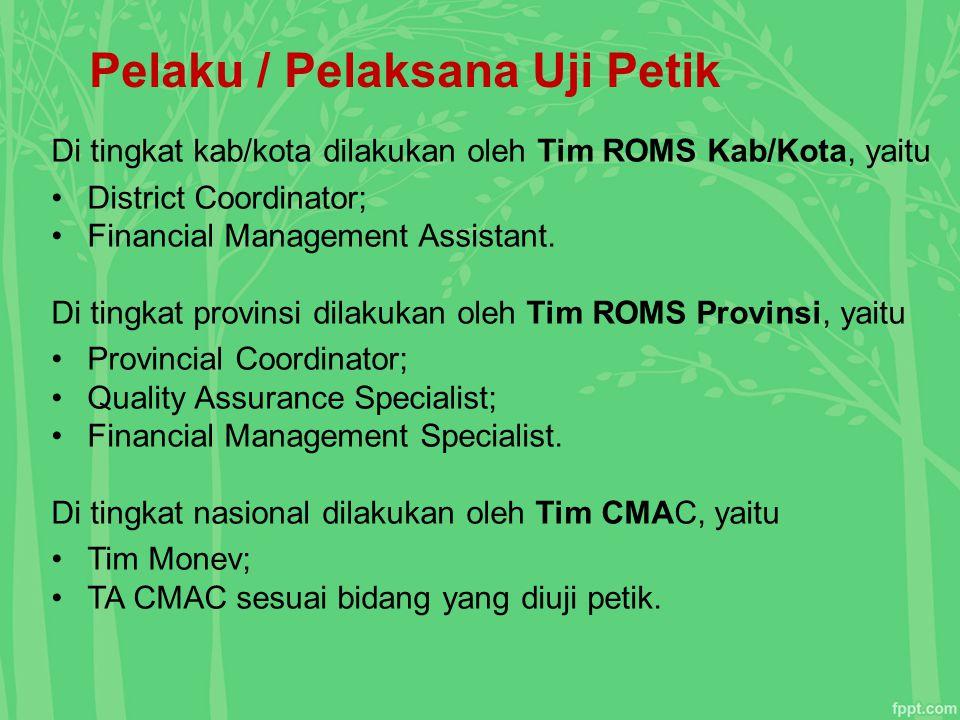 Pelaku / Pelaksana Uji Petik Di tingkat kab/kota dilakukan oleh Tim ROMS Kab/Kota, yaitu District Coordinator; Financial Management Assistant. Di ting