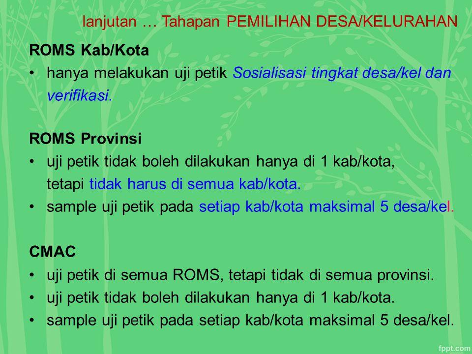 lanjutan … Tahapan PEMILIHAN DESA/KELURAHAN ROMS Kab/Kota hanya melakukan uji petik Sosialisasi tingkat desa/kel dan verifikasi. ROMS Provinsi uji pet