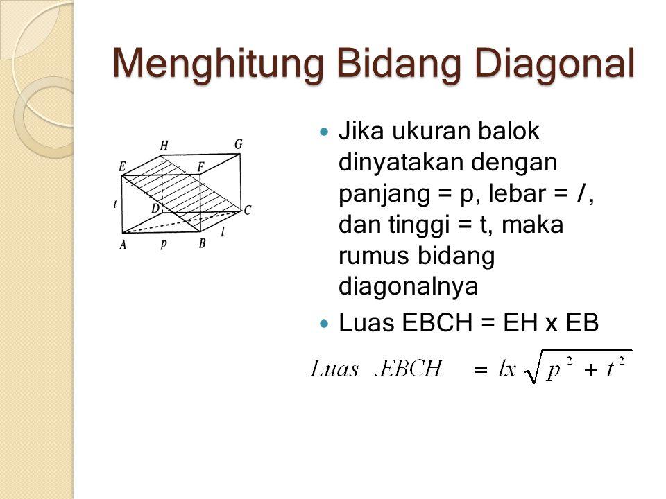 Menghitung Bidang Diagonal Jika ukuran balok dinyatakan dengan panjang = p, lebar = l, dan tinggi = t, maka rumus bidang diagonalnya Luas EBCH = EH x