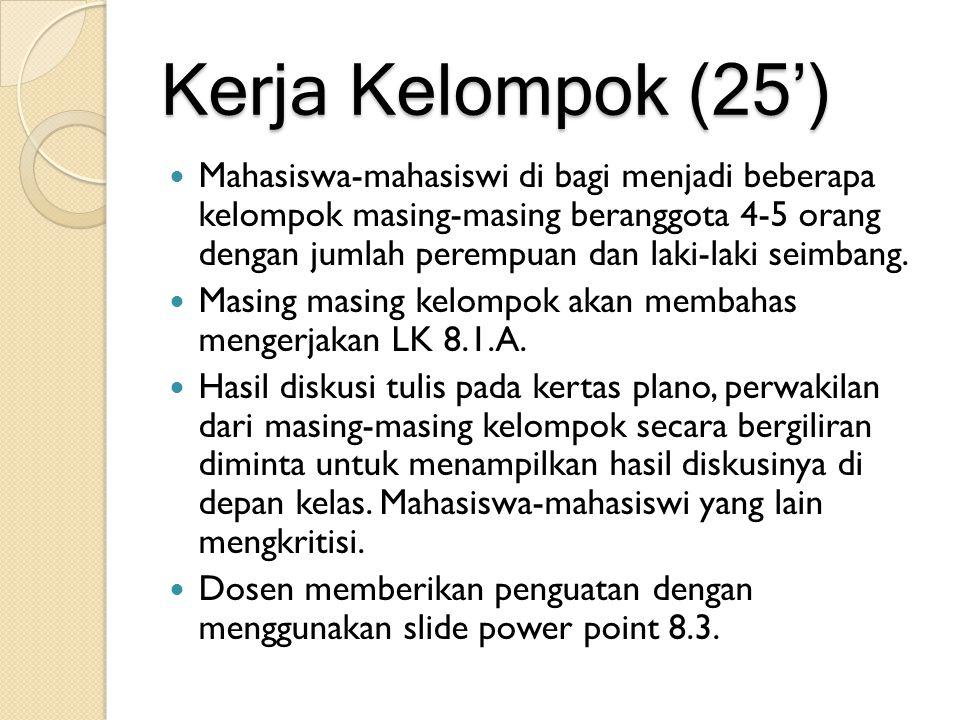 Kerja Kelompok (25') Mahasiswa-mahasiswi di bagi menjadi beberapa kelompok masing-masing beranggota 4-5 orang dengan jumlah perempuan dan laki-laki se